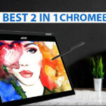 Best 2 in 1 Chromebook In 2021: 10 Best Chromebooks [Updated Guide]